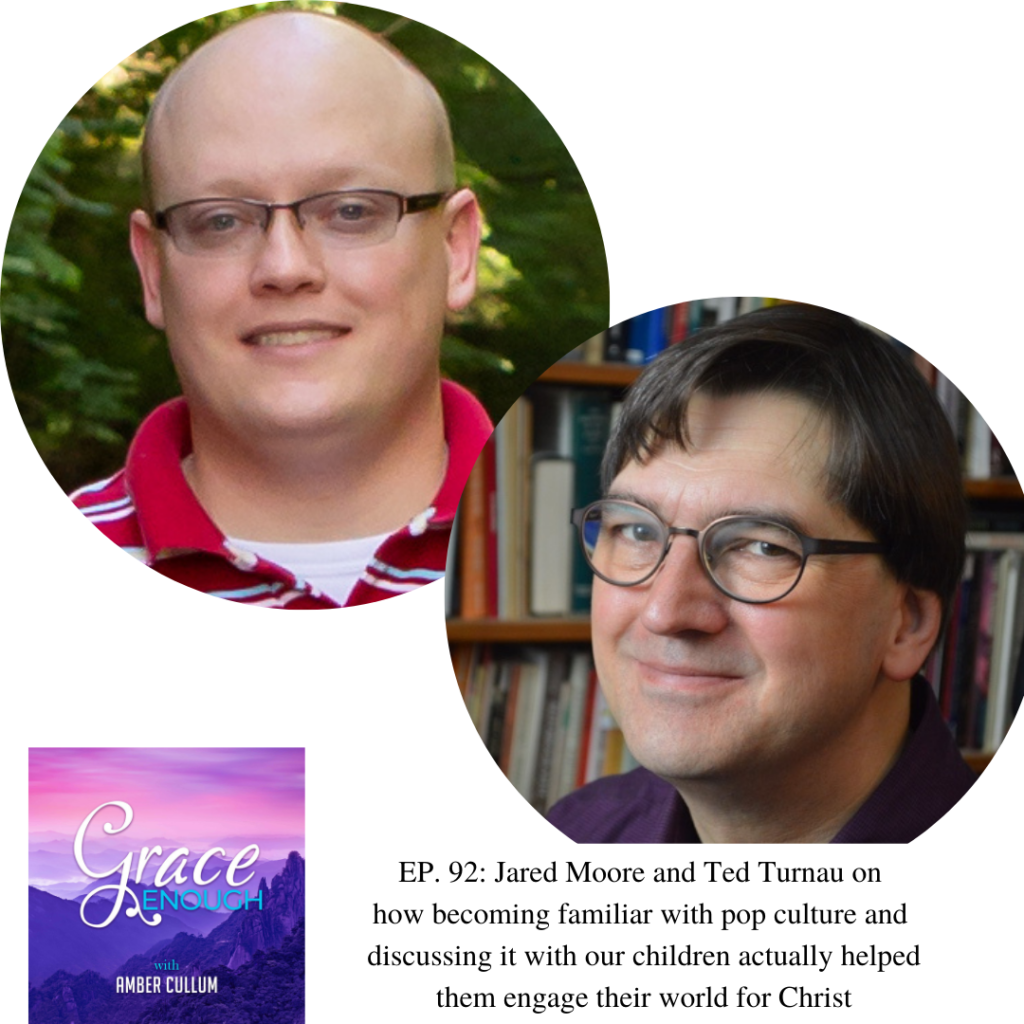 Grace Enough Podcast: Ted Turnau & Jared Moore | The Pop Culture Parent
