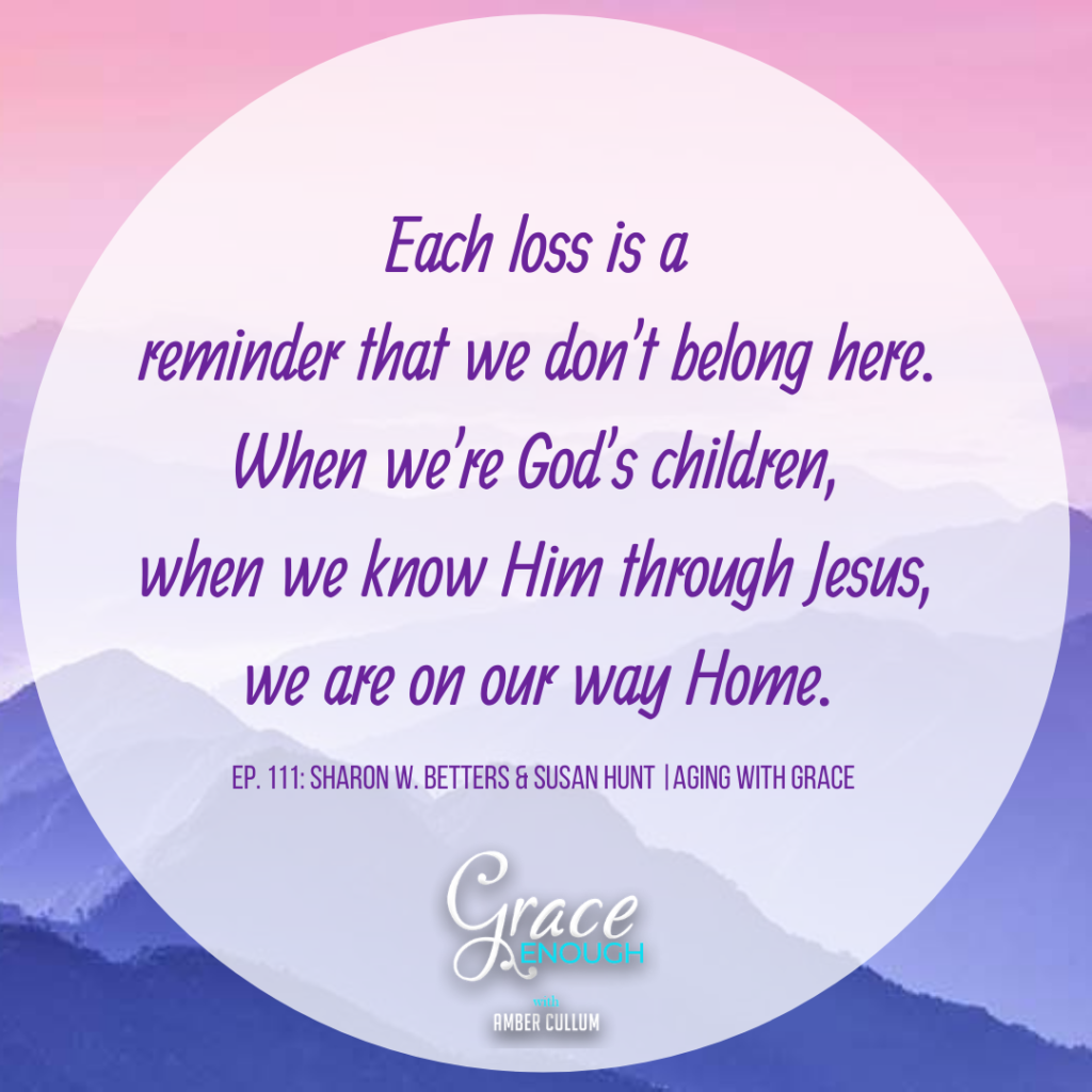 Each loss is a reminder that we don't belong here. We are on our way Home. Aging with grace Quotes