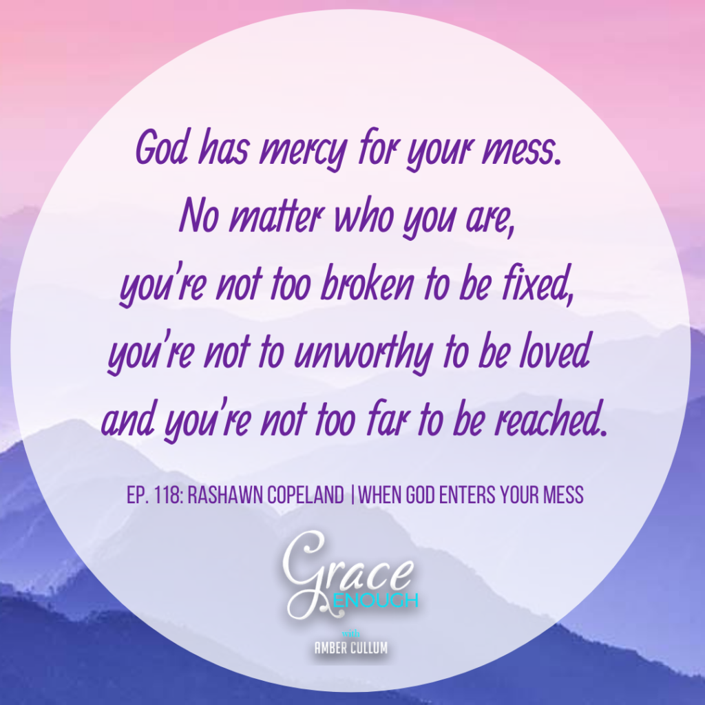 God has mercy for your mess. You're not too broken to be fixed