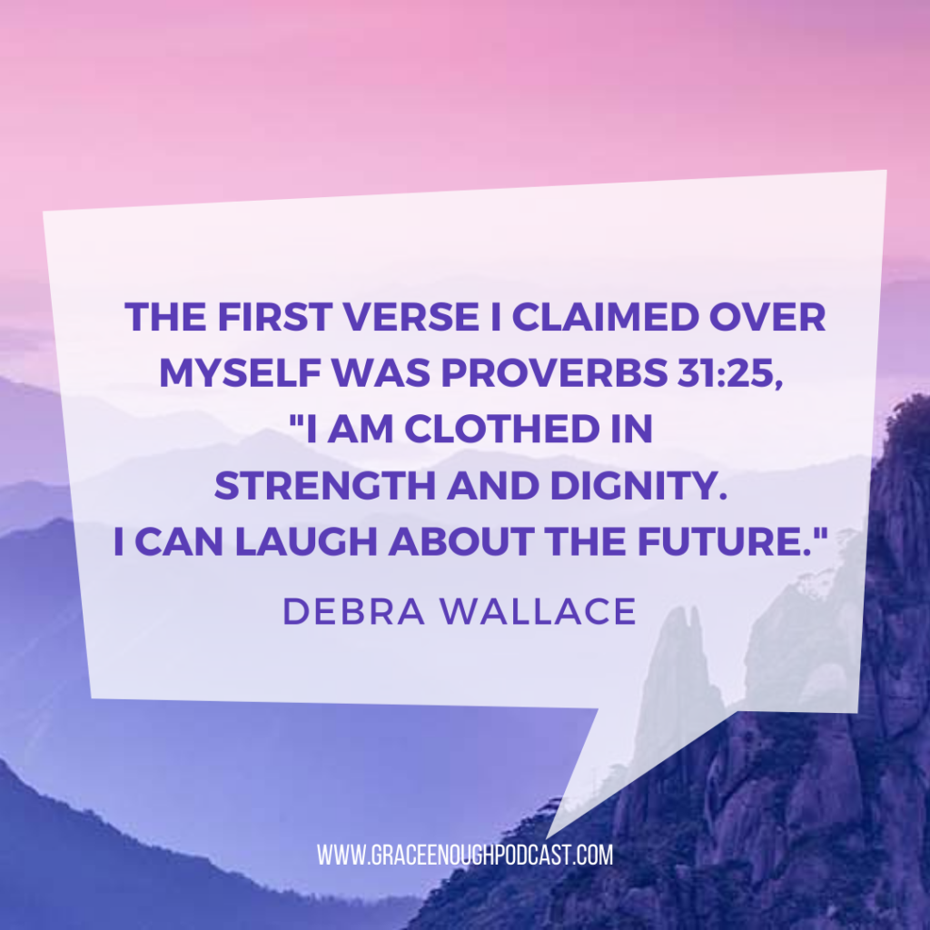 """The first verse I claimed over myself was Proverbs 31:25, """"I am clothed in strength and dignity. I can laugh about the future."""""""