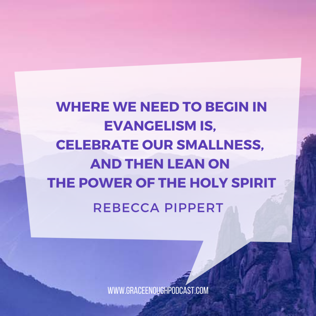 Where we need to begin in evangelism is, celebrate our smallness, and then lean on the power of the Holy Spirit