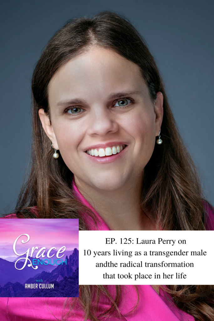 125: Laura Perry | Transgender to Transformed