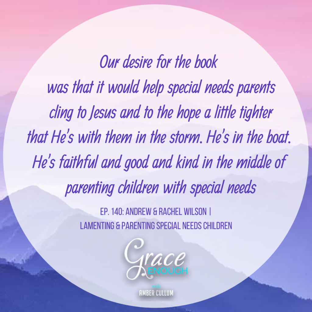 Our desire for the book was that it would help special needs parents cling to Jesus and to the hope a little tighter that He's with them in the storm. He's in the boat. He's faithful and good and kind in the middle of parenting children with special needs