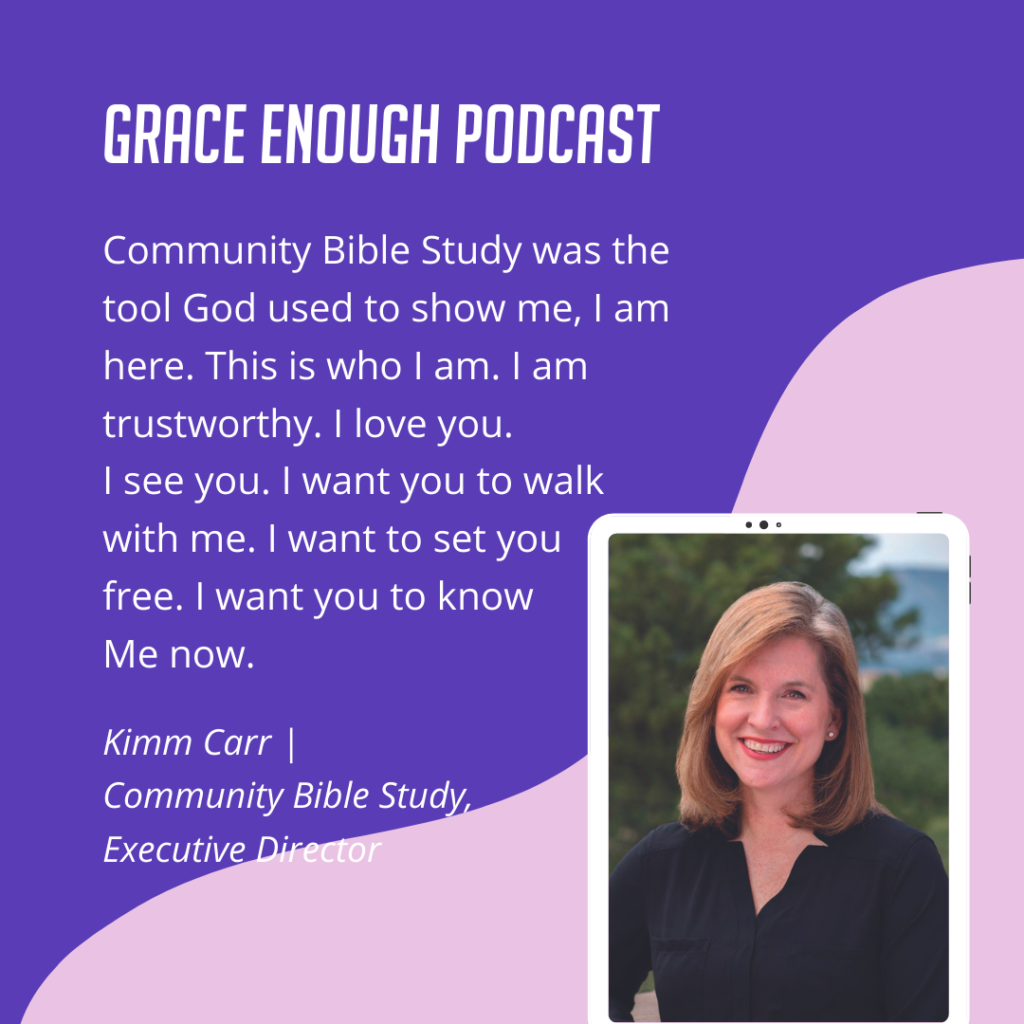 Community Bible Study was the tool God used to show me, I am here. This is who I am. I am trustworthy. I love you. I see you. I want you to walk with me. I want to set you free. I want you to know Me now.
