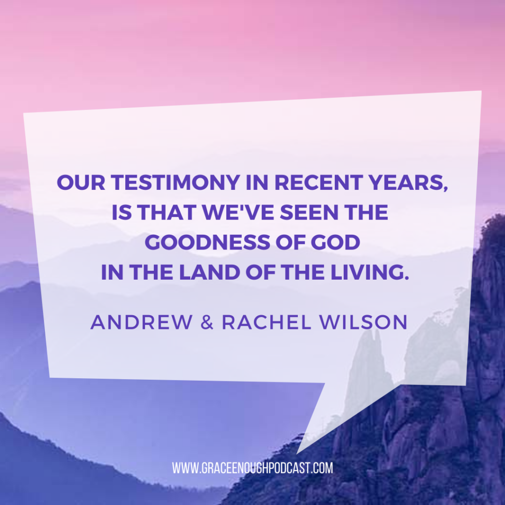 Our testimony in recent years, is that we've seen the goodness of God in the land of the living.