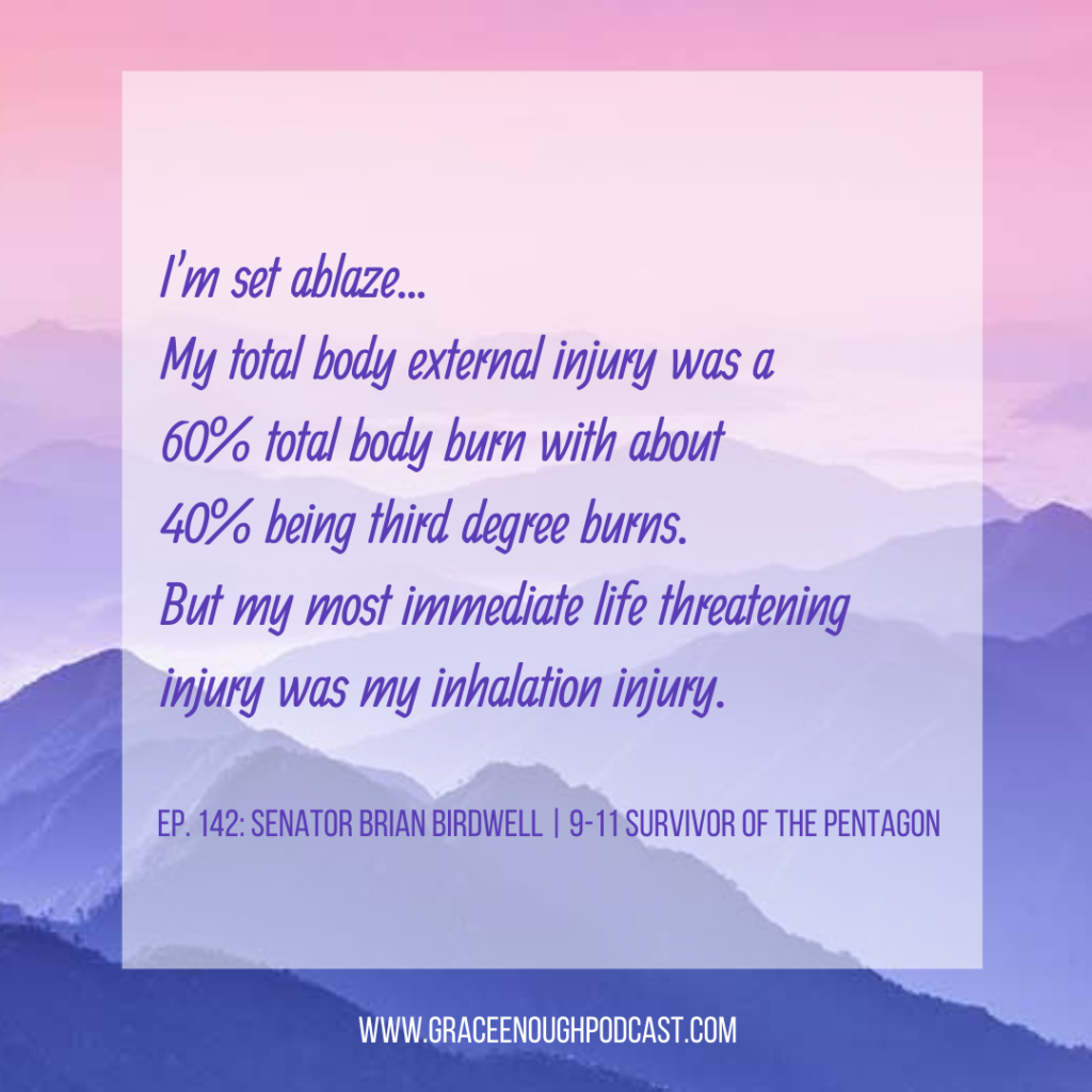 I'm set ablaze... My total body external injury was a 60% total body burn with about 40% being third degree burns. But my most immediate life threatening injury was my inhalation injury.